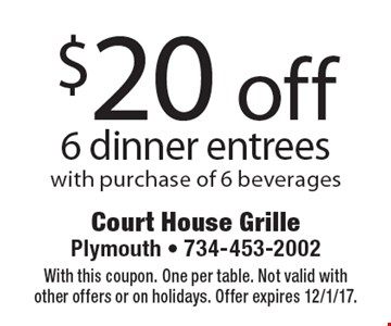 $20 off 6 dinner entrees with purchase of 6 beverages. With this coupon. One per table. Not valid with other offers or on holidays. Offer expires 12/1/17.