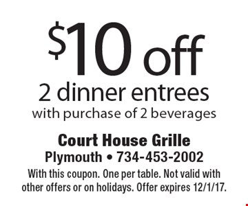 $10 off 2 dinner entrees with purchase of 2 beverages. With this coupon. One per table. Not valid with other offers or on holidays. Offer expires 12/1/17.