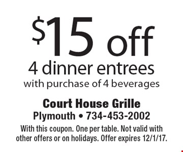 $15 off 4 dinner entrees with purchase of 4 beverages. With this coupon. One per table. Not valid with other offers or on holidays. Offer expires 12/1/17.