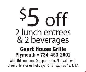 $5 off 2 lunch entrees & 2 beverages. With this coupon. One per table. Not valid with other offers or on holidays. Offer expires 12/1/17.