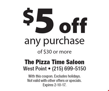 $5 off any purchase of $30 or more. With this coupon. Excludes holidays. Not valid with other offers or specials. Expires 2-10-17.