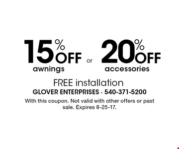 20% OFF accessories or 15% OFF awnings. FREE installation. With this coupon. Not valid with other offers or past sale. Expires 8-25-17.