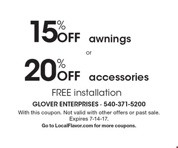 20% Off accessories or 15% Off awnings. FREE installation. With this coupon. Not valid with other offers or past sale. Expires 7-14-17. Go to LocalFlavor.com for more coupons.