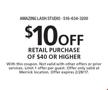 $10 Off retail purchase of $40 or higher. With this coupon. Not valid with other offers or prior services. Limit 1 offer per guest. Offer only valid at Merrick location. Offer expires 2/28/17.