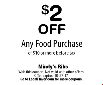 $2 Off Any Food Purchase of $10 or more before tax. With this coupon. Not valid with other offers. Offer expires 10-27-17.