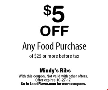 $5 Off Any Food Purchase of $25 or more before tax. With this coupon. Not valid with other offers. Offer expires 10-27-17.