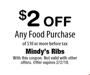 $2 Off Any Food Purchase of $10 or more before tax. With this coupon. Not valid with other offers. Offer expires 2/2/18.