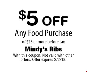 $5 Off Any Food Purchase of $25 or more before tax. With this coupon. Not valid with other offers. Offer expires 2/2/18.