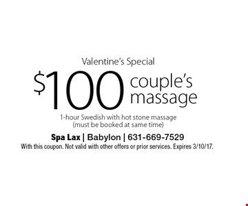 Valentine's Special $100 couple's massage 1-hour Swedish with hot stone massage (must be booked at same time). With this coupon. Not valid with other offers or prior services. Expires 3/10/17.
