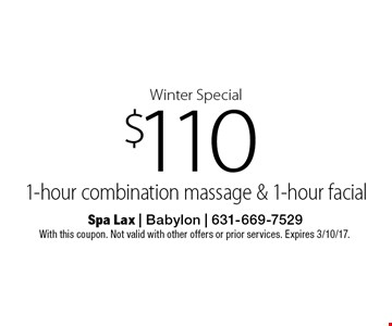 Winter Special $110 1-hour combination massage & 1-hour facial. With this coupon. Not valid with other offers or prior services. Expires 3/10/17.