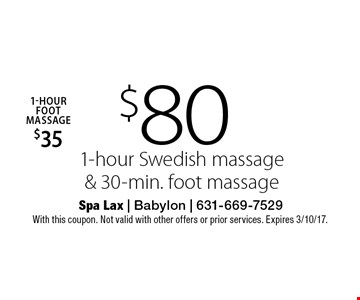 $80 1-hour Swedish massage & 30-min. foot massage. With this coupon. Not valid with other offers or prior services. Expires 3/10/17.