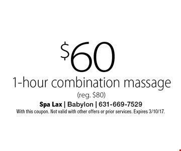 $60 1-hour combination massage (reg. $80). With this coupon. Not valid with other offers or prior services. Expires 3/10/17.