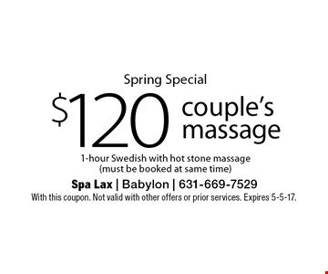 Spring Special $120 couple's massage 1-hour Swedish with hot stone massage(must be booked at same time). With this coupon. Not valid with other offers or prior services. Expires 5-5-17.