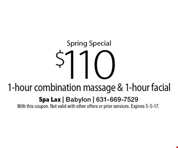 Spring Special $110 1-hour combination massage & 1-hour facial. With this coupon. Not valid with other offers or prior services. Expires 5-5-17.