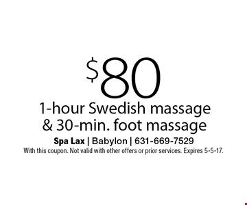 $80 1-hour Swedish massage & 30-min. foot massage. With this coupon. Not valid with other offers or prior services. Expires 5-5-17.