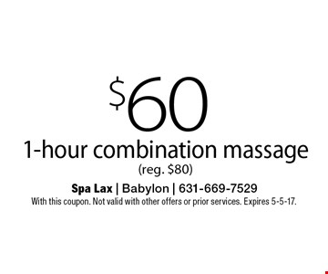 $60 1-hour combination massage (reg. $80). With this coupon. Not valid with other offers or prior services. Expires 5-5-17.