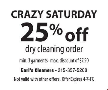 CRAZY SATURDAY. 25% off dry cleaning order. Min. 3 garments. Max. discount of $7.50. Not valid with other offers. Offer Expires 4-7-17.