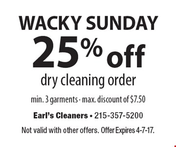 WACKY SUNDAY. 25% off dry cleaning order. Min. 3 garments. Max. discount of $7.50. Not valid with other offers. Offer Expires 4-7-17.