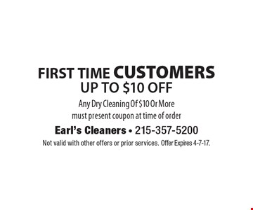 FIRST TIME CUSTOMERS UP TO $10 OFF Any Dry Cleaning Of $10 Or More. Must present coupon at time of order. Not valid with other offers or prior services. Offer Expires 4-7-17.