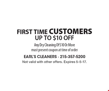 FIRST TIME CUSTOMERS. UP TO $10 OFF Any Dry Cleaning Of $10 Or More. Must present coupon at time of order. Not valid with other offers. Expires 5-5-17.
