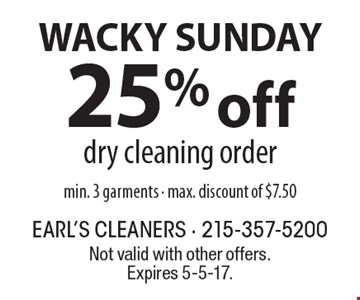WACKY SUNDAY. 25% off dry cleaning order. Min. 3 garments. Max. discount of $7.50. Not valid with other offers. Expires 5-5-17.
