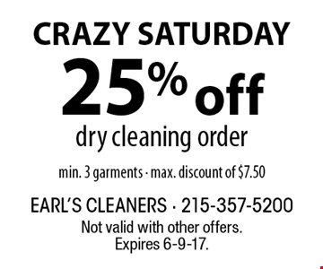CRAZY SATURDAY. 25% off dry cleaning order. Min. 3 garments, max. discount of $7.50. Not valid with other offers. Expires 6-9-17.