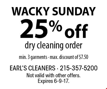 WACKY SUNDAY. 25% off dry cleaning order. Min. 3 garments, max. discount of $7.50. Not valid with other offers. Expires 6-9-17.