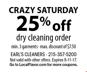 CRAZY SATURDAY 25% off dry cleaning order, min. 3 garments - max. discount of $7.50. Not valid with other offers. Expires 8-11-17. Go to LocalFlavor.com for more coupons.