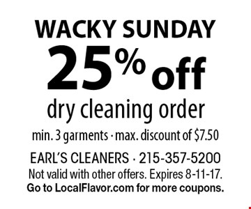 WACKY SUNDAY. 25% off dry cleaning order, min. 3 garments - max. discount of $7.50. Not valid with other offers. Expires 8-11-17. Go to LocalFlavor.com for more coupons.