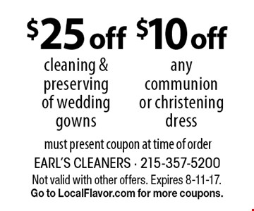 $10 off any communion or christening dress. $25 off cleaning & preserving of wedding gowns. Must present coupon at time of order. Not valid with other offers. Expires 8-11-17. Go to LocalFlavor.com for more coupons.