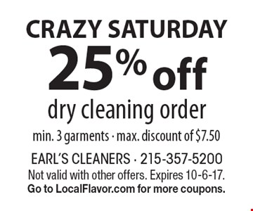 CRAZY SATURDAY! 25% off dry cleaning order. Min. 3 garments. Max. discount of $7.50. Not valid with other offers. Expires 10-6-17. Go to LocalFlavor.com for more coupons.