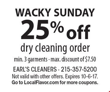 WACKY SUNDAY! 25% off dry cleaning order. Min. 3 garments. Max. discount of $7.50. Not valid with other offers. Expires 10-6-17. Go to LocalFlavor.com for more coupons.