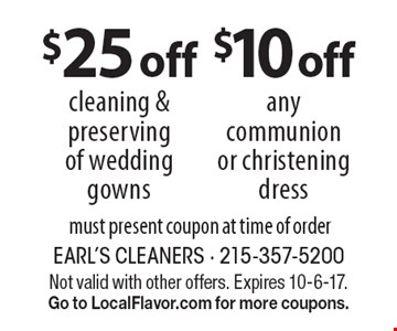 $10 off any communion or christening dress OR $25 off cleaning & preserving of wedding gowns. must present coupon at time of order. Not valid with other offers. Expires 10-6-17. Go to LocalFlavor.com for more coupons.