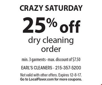 CRAZY SATURDAY- 25% 25% off dry cleaning order. min. 3 garments - max. discount of $7.50. Not valid with other offers. Expires 12-8-17. Go to LocalFlavor.com for more coupons.