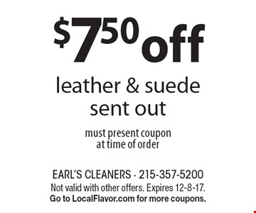 $7.50 off leather & suede sent out. must present coupon at time of order. Not valid with other offers. Expires 12-8-17. Go to LocalFlavor.com for more coupons.
