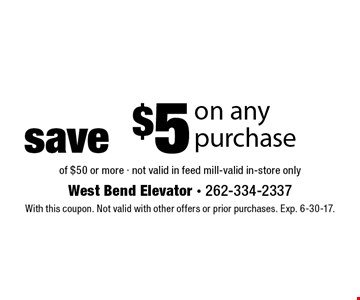 Save $5 on any purchase of $50 or more. Not valid in feed mill-valid in-store only. With this coupon. Not valid with other offers or prior purchases. Exp. 6-30-17.