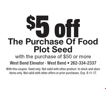 $5 off The Purchase Of Food Plot Seed with the purchase of $50 or more. With this coupon. Seed only. Not valid with other product. In stock and store items only. Not valid with other offers or prior purchases. Exp. 8-11-17.