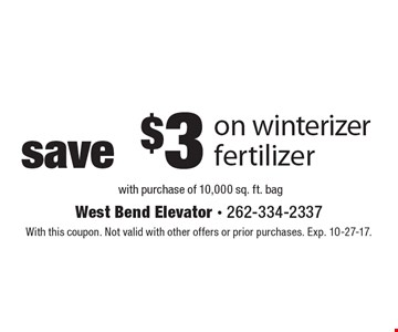save $3 on winterizer fertilizer with purchase of 10,000 sq. ft. bag. With this coupon. Not valid with other offers or prior purchases. Exp. 10-27-17.