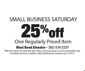 Small business Saturday 25% off One Regularly Priced Item. With this coupon. Not valid with other offers or prior purchases. In-store merchandise only. Excluding food items & saddles. Valid Small Business Saturday only 11/25/17.
