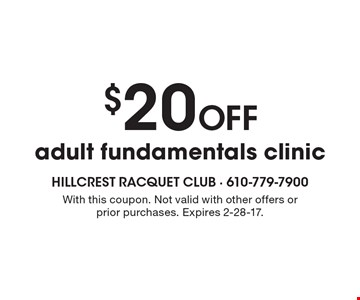 $20 off adult fundamentals clinic. With this coupon. Not valid with other offers or prior purchases. Expires 2-28-17.