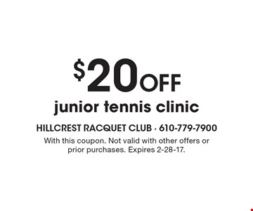 $20 Off junior tennis clinic. With this coupon. Not valid with other offers or prior purchases. Expires 2-28-17.
