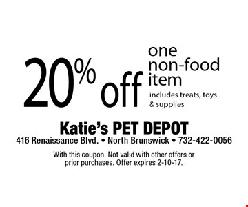 20% off one non-food item. Includes treats, toys & supplies. With this coupon. Not valid with other offers or prior purchases. Offer expires 2-10-17.