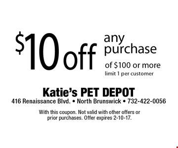 $10 off any purchase of $100 or more. Limit 1 per customer. With this coupon. Not valid with other offers or prior purchases. Offer expires 2-10-17.
