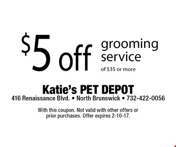 $5 off grooming service of $35 or more. With this coupon. Not valid with other offers or prior purchases. Offer expires 2-10-17.