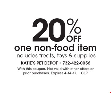 20% Off one non-food item. Includes treats, toys & supplies. With this coupon. Not valid with other offers or prior purchases. Expires 4-14-17.CLP