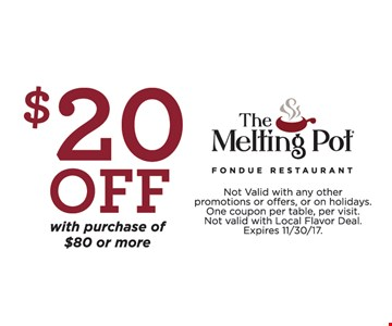 $20 off with purchase of $80 or more. Not valid with any other promotions or offers, or on holidays. One coupon per table, per visit. Not valid with Local Flavor Deal. Expires 11/30/17.