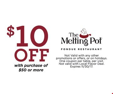 $10 off with purchase of $50 or more. Not valid with any other promotions or offers, or on holidays. One coupon per table, per visit. Not valid with Local Flavor Deal. Expires 11/30/17.