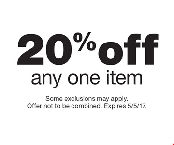 20% off any one item. Some exclusions may apply. Offer not to be combined. Expires 5/5/17.