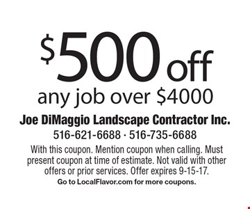 $500 off any job over $4000. With this coupon. Mention coupon when calling. Must present coupon at time of estimate. Not valid with other offers or prior services. Offer expires 9-15-17. Go to LocalFlavor.com for more coupons.