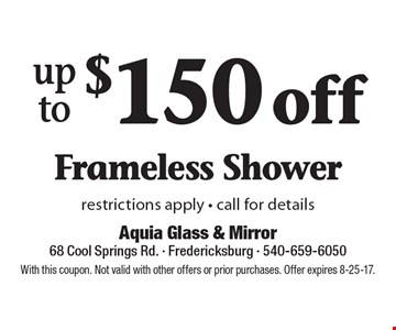 $150 offup toFrameless Shower restrictions apply - call for details. With this coupon. Not valid with other offers or prior purchases. Offer expires 8-25-17.